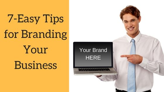 7 Easy Tips for Branding Your Business