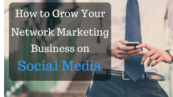 Grow Your Network Marketing Business on Social Media