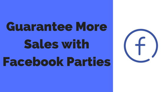 Guarantee More Sales and Customers With Facebook Parties