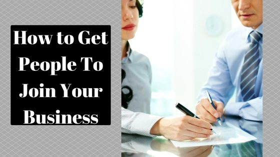 How to Get People to Join My Business
