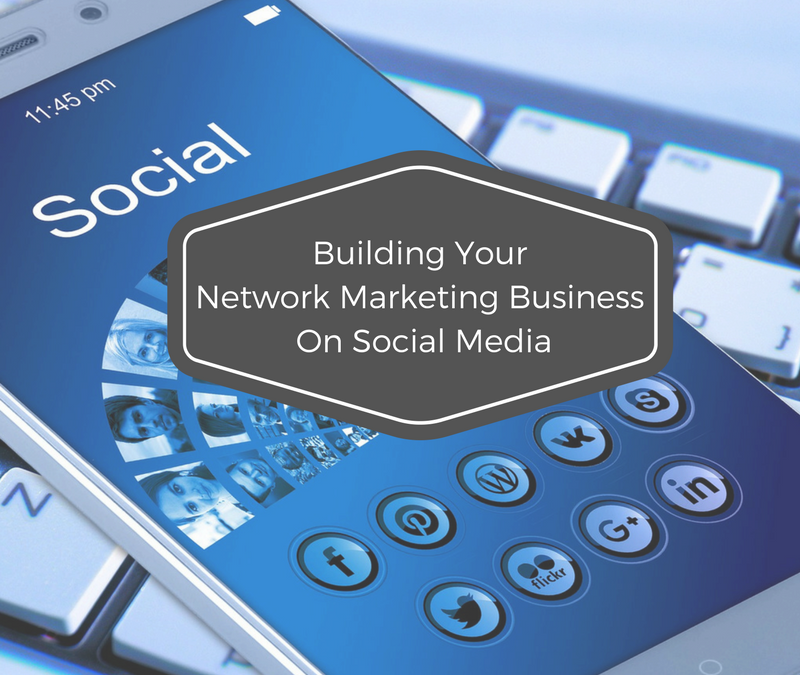 Build Your Network Marketing Business On Social Media